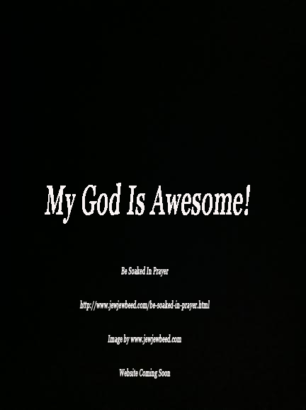My God Is Awesome!!!